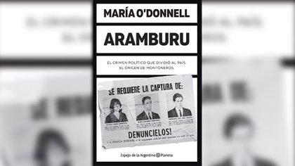 """""""Aramburu. El crimen político que dividió al país. El origen de Montoneros"""" (Planeta), de María O'Donnell"""