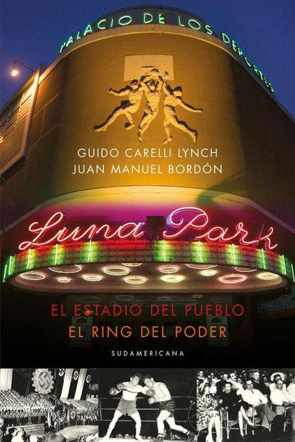 """Portada de """"Luna Park"""", de Guido Carelli Lynch y Juan Manuel Bordón (Sudamericana)"""
