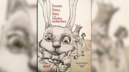 El conejo, la reina, la niña y los verdes imberbes. Escrito por Silvina Rocha, ilustrado por O´Kif. Buenos Aires: Dinamita editorial, 2020.