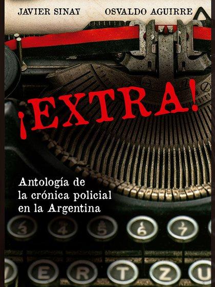 """Tapa del libro """"¡Extra! Antología de la crónica policial en la Argentina"""" de los periodistas Javier Sinay y Osvaldo Aguirre"""