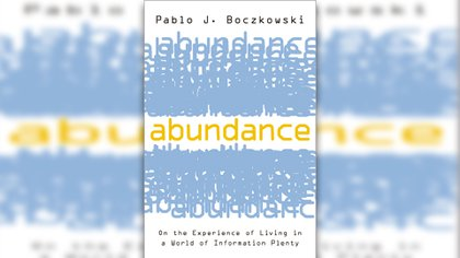 """""""Abundance: On the Experience of Living in a World of Information Plenty"""""""