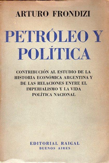 """""""Petróleo y política"""", la célebre publicación de Frondizi"""