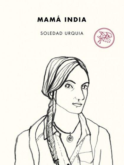 """Lejos de la autoayuda y el manual de instrucciones, """"Mamá India"""" es una novela sobre la búsqueda de sentido"""