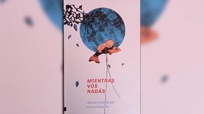 Mientras vos nadás. Escrito por Melina Pogorelsky con ilustraciones de Paula Paganini. Buenos Aires, 2020.