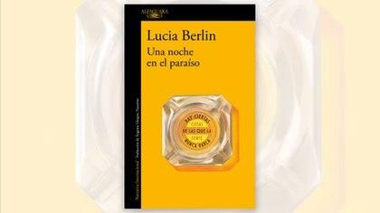 """""""Una noche en el paraiso"""" (Alfaguara), de Lucía Berlin"""