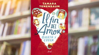 """""""El fin del amor: querer y coger"""" de Tamara Tenenbaum (no ficción, Ariel)"""
