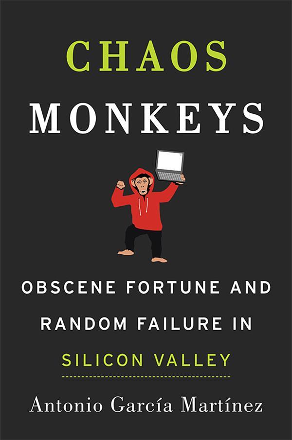 Chaos Monkeys, el libro que revela aspectos oscuros del trabajo en los gigantes de Silicon Valley.